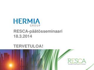 RESCA-päätösseminaari  18.3.2014 TERVETULOA!