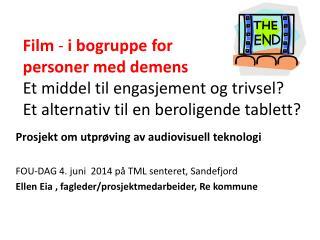 Prosjekt om  utprøving av audiovisuell teknologi FOU-DAG 4. juni  2014 på TML senteret, Sandefjord