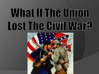 What If The Union Lost The Civil War?