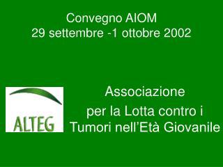 Convegno AIOM  29 settembre -1 ottobre 2002