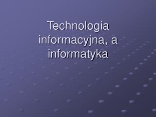 Technologia informacyjna, a informatyka