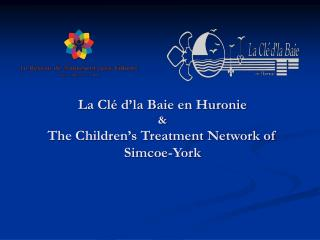La Cl� d�la Baie en Huronie & The Children�s Treatment Network of Simcoe-York