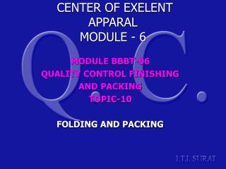 MODULE BBBT-06 QUALITY CONTROL FINISHING AND PACKING TOPIC-10 FOLDING AND PACKING
