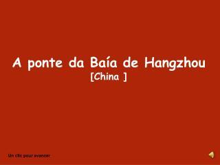A ponte da Baía de Hangzhou  [China ]