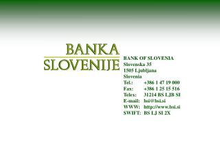 BANK OF SLOVENIA Slovenska 35 1505 Ljubljana Slovenia Tel.: +386 1 47 19 000