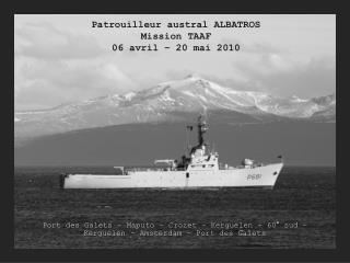 Patrouilleur austral ALBATROS Mission TAAF 06 avril – 20 mai 2010
