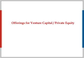 Offerings for Venture Capital / Private Equity