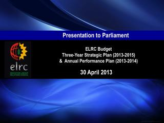 ELRC Budget Three-Year Strategic Plan (2013-2015)  &  Annual Performance Plan (2013-2014)