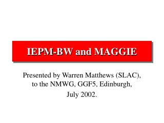 IEPM-BW and MAGGIE