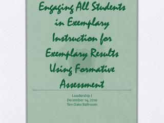 Engaging All Students in Exemplary Instruction for  Exemplary Results Using Formative Assessment