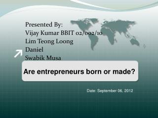 Presented By: Vijay Kumar BBIT 02/002/10 Lim Teong Loong  Daniel  Swabik Musa
