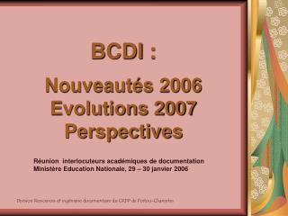 BCDI: Nouveautés 2006 Evolutions 2007  Perspectives