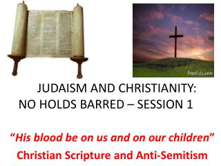 JUDAISM AND CHRISTIANITY: NO HOLDS BARRED – SESSION 1