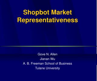 Shopbot Market Representativeness Gove N. Allen Jianan Wu A. B. Freeman School of Business