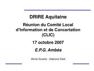 DRIRE Aquitaine  Réunion du Comité Local d'Information et de Concertation (CLIC) 17 octobre 2007