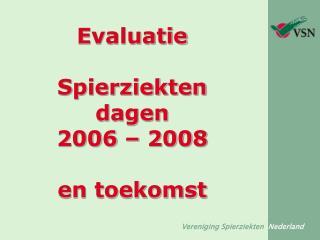 Evaluatie  Spierziekten dagen  2006 – 2008  en toekomst