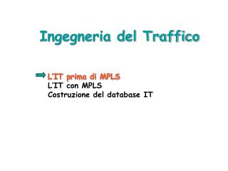 Ingegneria del Traffico L'IT prima di MPLS L'IT con MPLS Costruzione del database IT
