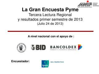 La Gran Encuesta Pyme Tercera Lectura  Regional y resultados primer semestre de  2013