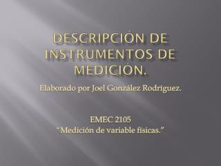 Descripci�n de instrumentos de medici�n.