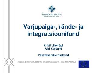 Varjupaiga-, rände- ja integratsioonifond Kristi Lillemägi Aigi Kasvand Välisvahendite osakond