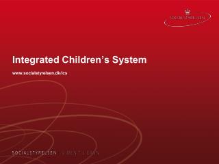 Integrated Children�s System socialstyrelsen.dk/ics
