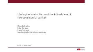 L'indagine Istat sulle condizioni di salute ed il ricorso ai servizi sanitari Roberta Crialesi
