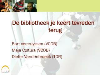 De bibliotheek je keert tevreden terug Bart vercruyssen (VCOB) Maja Coltura (VCOB)