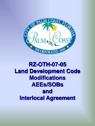 RZ-OTH-07-05 Land Development Code Modifications AEEs/SOBs and  Interlocal Agreement