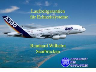 Laufzeitgarantien   für Echtzeitsysteme Reinhard Wilhelm Saarbrücken