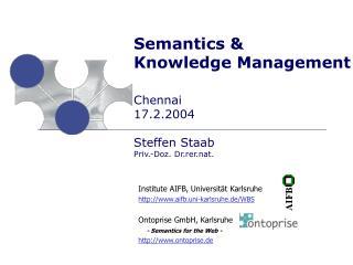 Semantics &  Knowledge Management Chennai 17.2.2004 Steffen Staab Priv.-Doz. Dr.rer.nat.