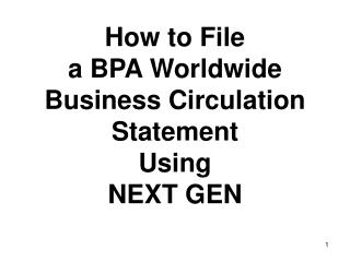 How to File  a BPA Worldwide Business Circulation Statement  Using  NEXT GEN