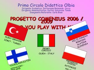 "PROGETTO COMENIUS 2006 / 2009 ""DO YOU PLAY WITH ME?"""
