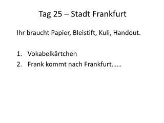 Tag 25 � Stadt Frankfurt
