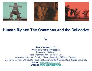 Human Rights: The Commons and the Collective By, Laura Westra, Ph.D.
