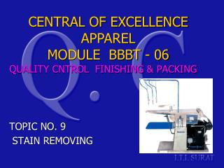 QUALITY CNTROL  FINISHING & PACKING TOPIC NO. 9  STAIN REMOVING
