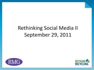 Rethinking Social Media II September 29, 2011
