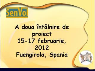 A  doua întâlnire de proiect 15-17 februarie, 2012 Fuengirola, Spania