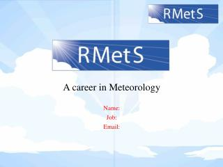 A career in Meteorology Name: Job: Email: