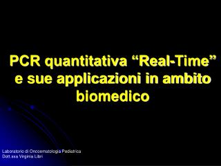 PCR quantitativa  Real-Time   e sue applicazioni in ambito biomedico