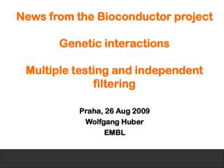News from the Bioconductor project Genetic interactions Multiple testing and independent filtering