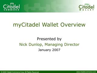 myCitadel Wallet Overview  Presented by Nick Dunlop, Managing Director January 2007