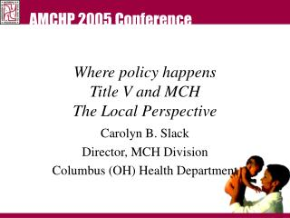 Where policy happens Title V and MCH The Local Perspective