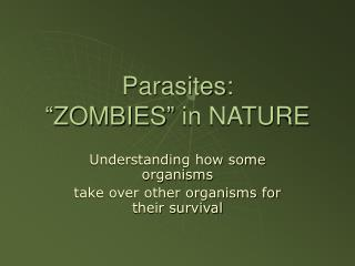 "Parasites: ""ZOMBIES"" in NATURE"