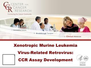 Xenotropic Murine Leukemia  Virus-Related Retrovirus:  CCR Assay Development