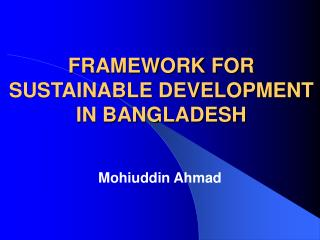 FRAMEWORK FOR SUSTAINABLE DEVELOPMENT IN BANGLADESH
