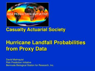 Casualty Actuarial Society Hurricane Landfall Probabilities from Proxy Data David Malmquist