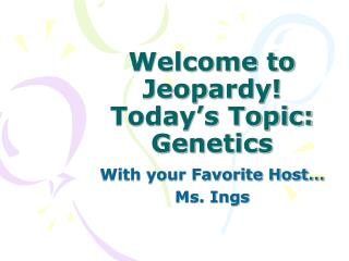 Welcome to Jeopardy! Today's Topic: Genetics
