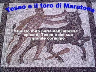 Questo mito parla dell'impresa epica di Teseo e del suo grande coraggio