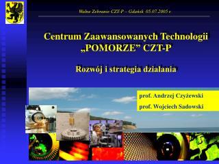 """Centrum Zaawansowanych Technologii """" POMORZE """"  C ZT -P Rozwój i strategia działania"""