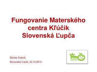 Fungovanie Matersk�ho centra K?�?ik  Slovensk� ?up?a